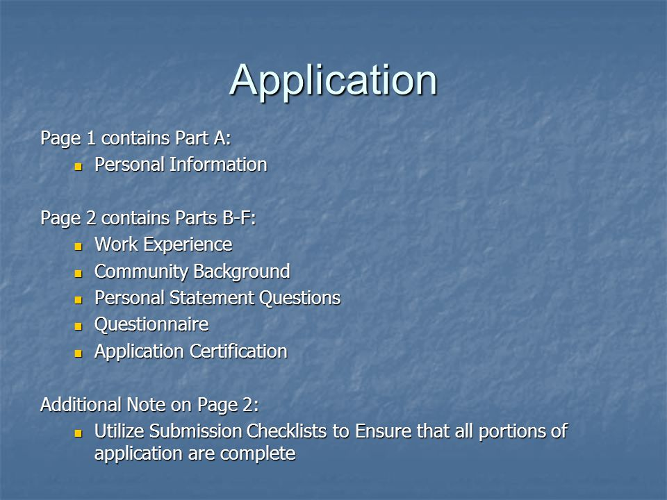 Application Page 1 contains Part A: Personal Information Personal Information Page 2 contains Parts B-F: Work Experience Work Experience Community Bac