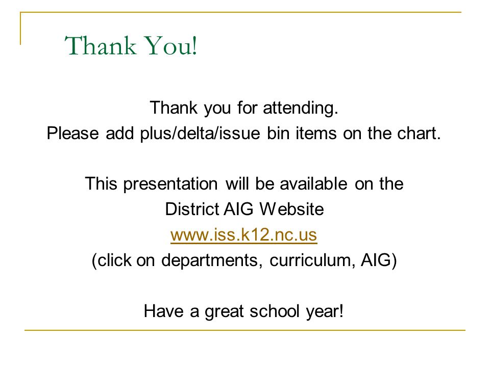 Thank You! Thank you for attending. Please add plus/delta/issue bin items on the chart. This presentation will be available on the District AIG Websit