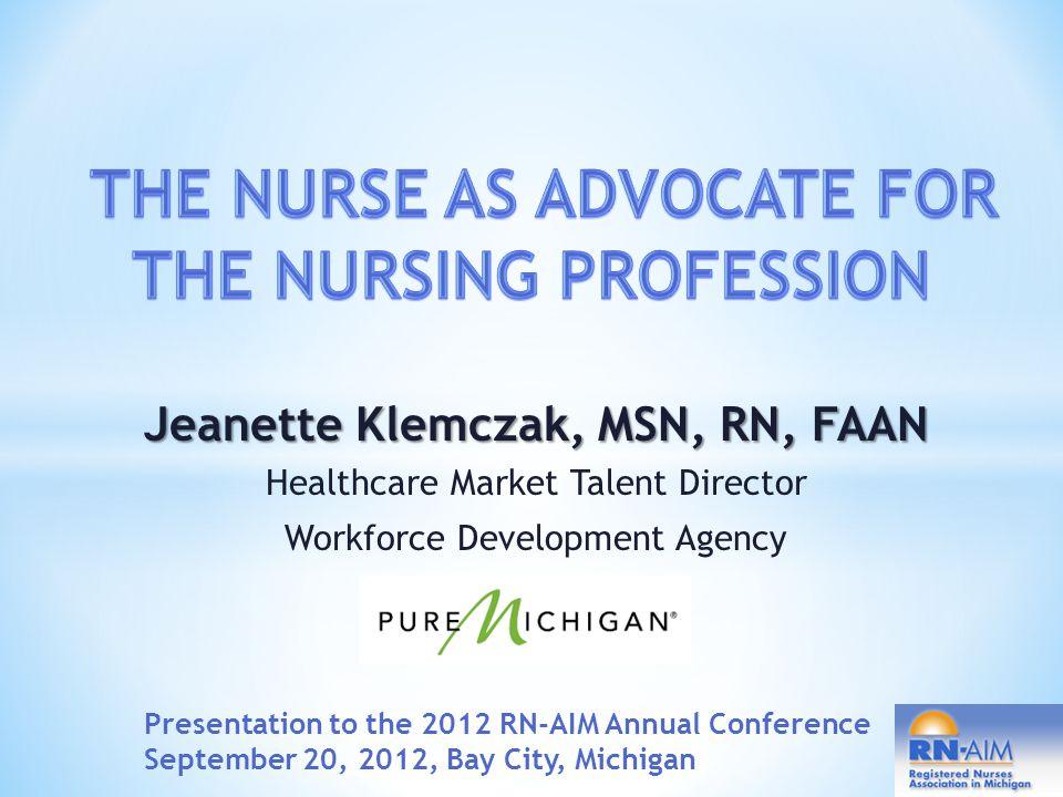 Jeanette Klemczak, MSN, RN, FAAN Healthcare Market Talent Director 517-241-7656 klemczakj@michigan.gov