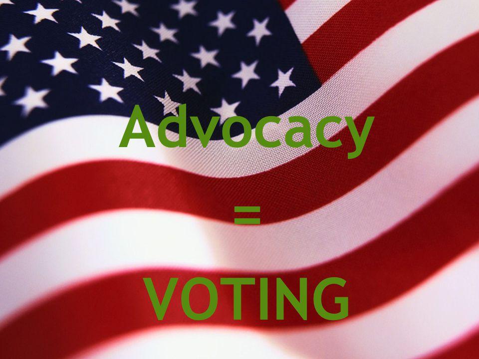Advocacy = VOTING