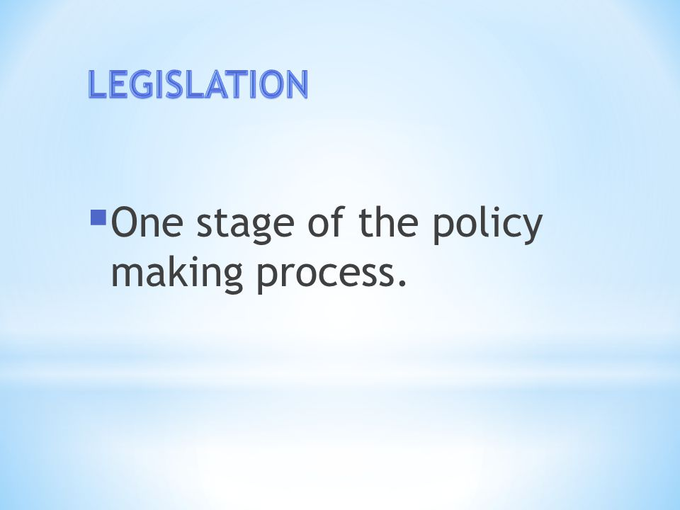  One stage of the policy making process.