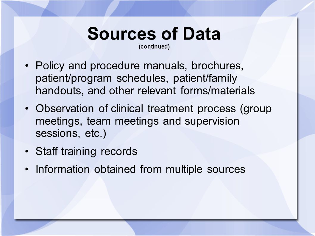 Sources of Data (continued) Policy and procedure manuals, brochures, patient/program schedules, patient/family handouts, and other relevant forms/mate