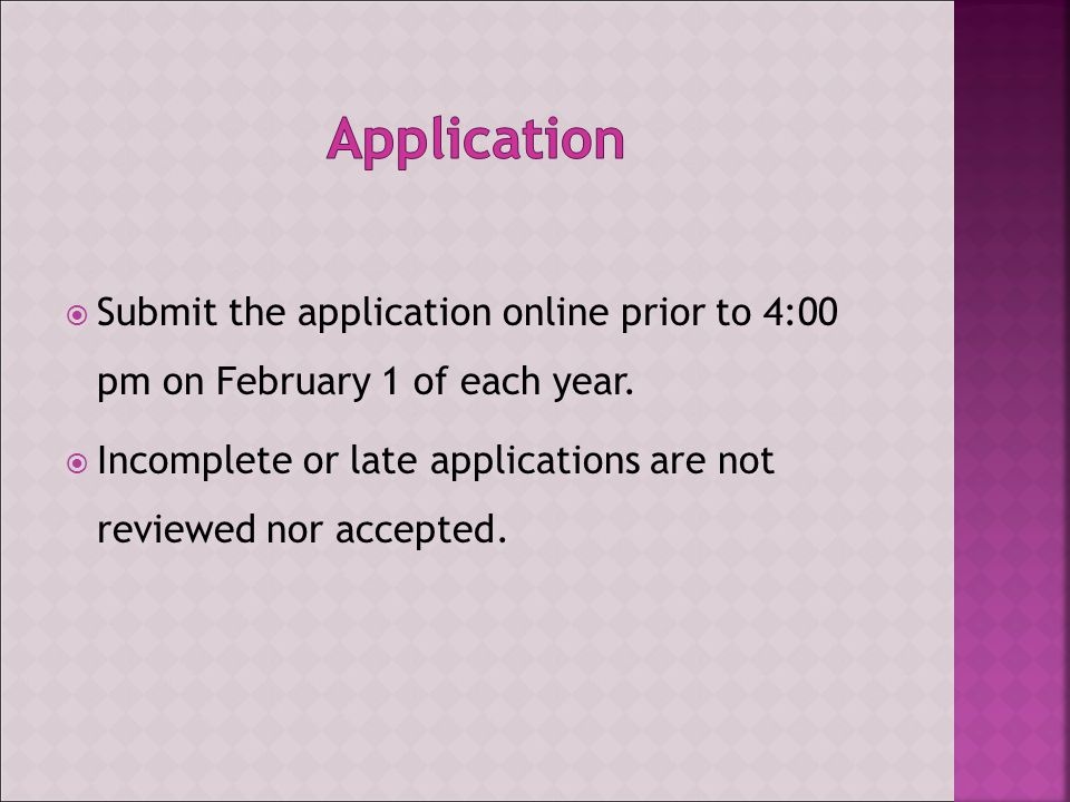  Submit the application online prior to 4:00 pm on February 1 of each year.