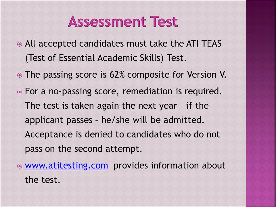  All accepted candidates must take the ATI TEAS (Test of Essential Academic Skills) Test.