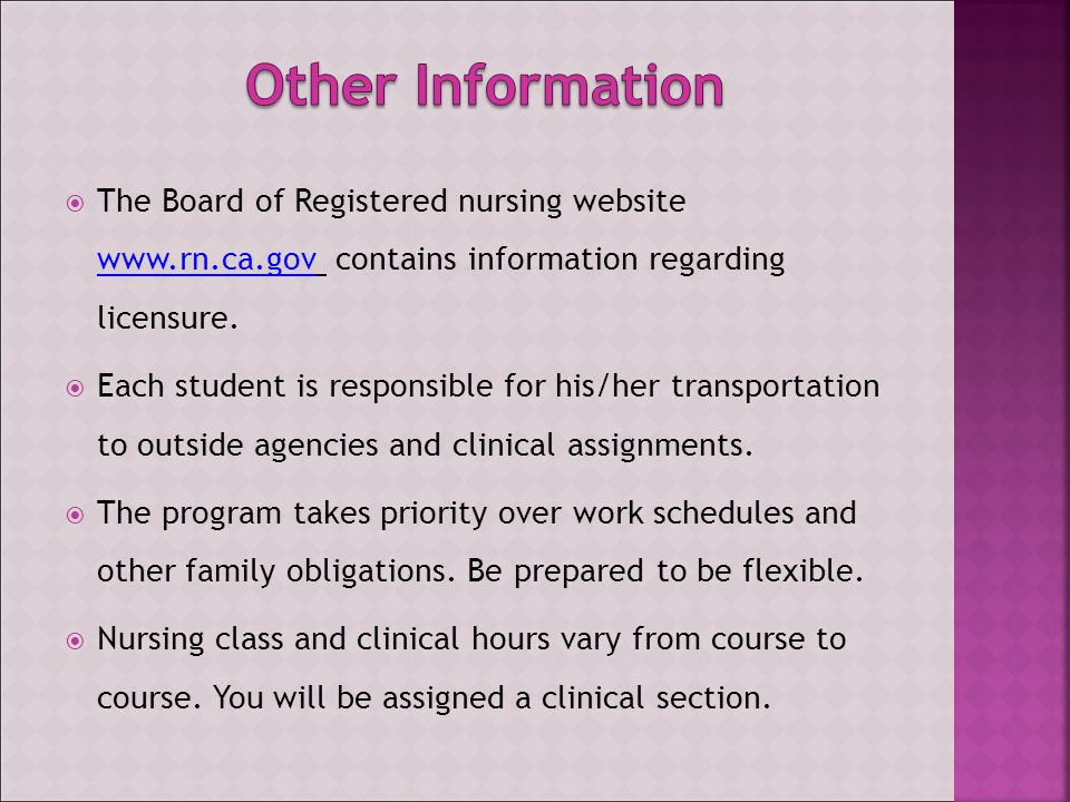  The Board of Registered nursing website www.rn.ca.gov contains information regarding licensure.