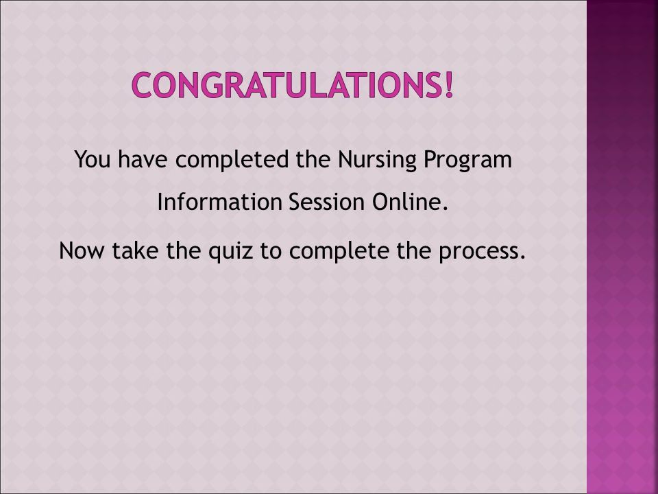 You have completed the Nursing Program Information Session Online.
