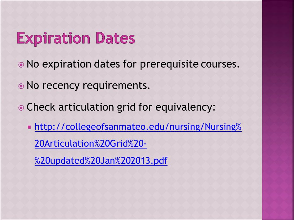  No expiration dates for prerequisite courses.  No recency requirements.