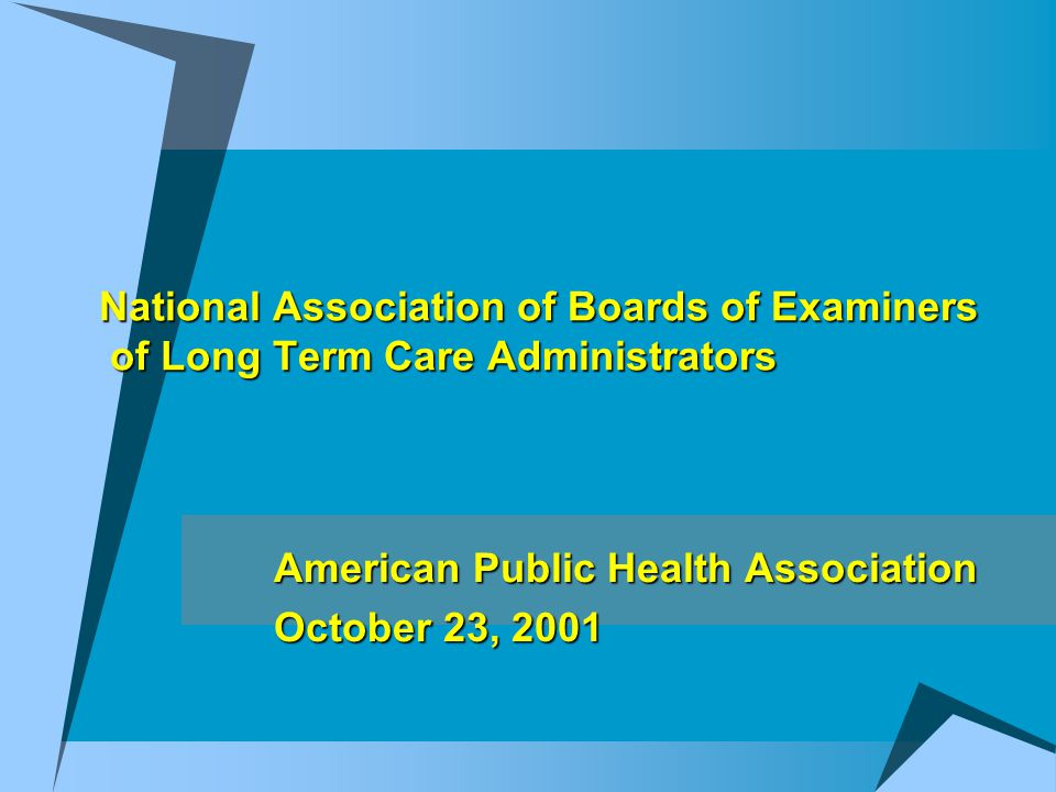 National Association of Boards of Examiners of Long Term Care Administrators American Public Health Association October 23, 2001