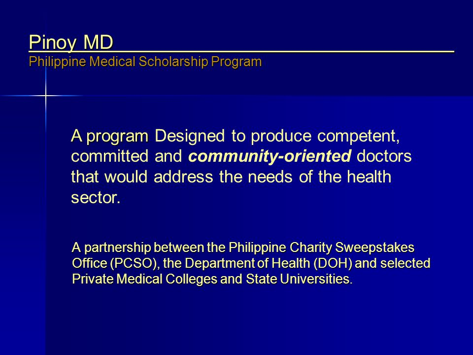 Pinoy MD Philippine Medical Scholarship Program A partnership between the Philippine Charity Sweepstakes Office (PCSO), the Department of Health (DOH)