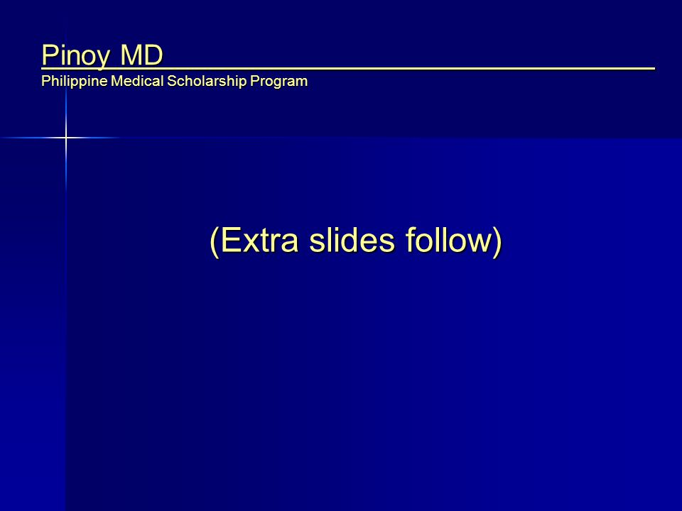 Pinoy MD Philippine Medical Scholarship Program (Extra slides follow)