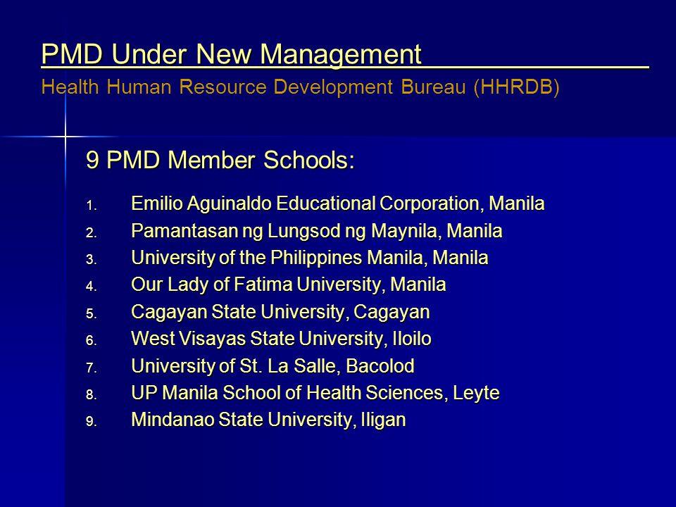 PMD Under New Management 9 PMD Member Schools: 1. Emilio Aguinaldo Educational Corporation, Manila 2. Pamantasan ng Lungsod ng Maynila, Manila 3. Univ