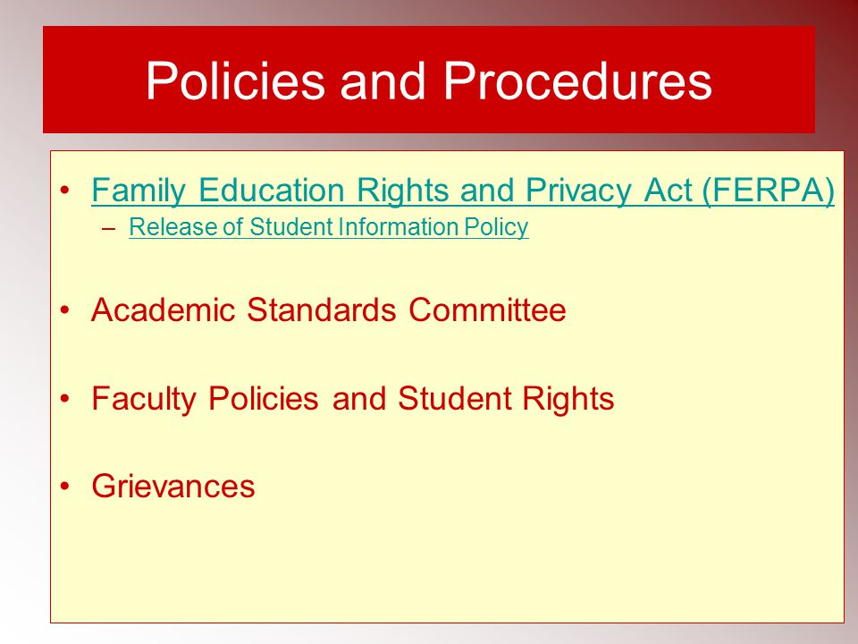 Policies and Procedures Family Education Rights and Privacy Act (FERPA) –Release of Student Information PolicyRelease of Student Information Policy Academic Standards Committee Faculty Policies and Student Rights Grievances