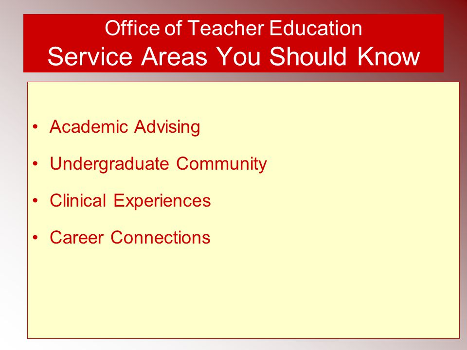 Office of Teacher Education Service Areas You Should Know Academic Advising Undergraduate Community Clinical Experiences Career Connections