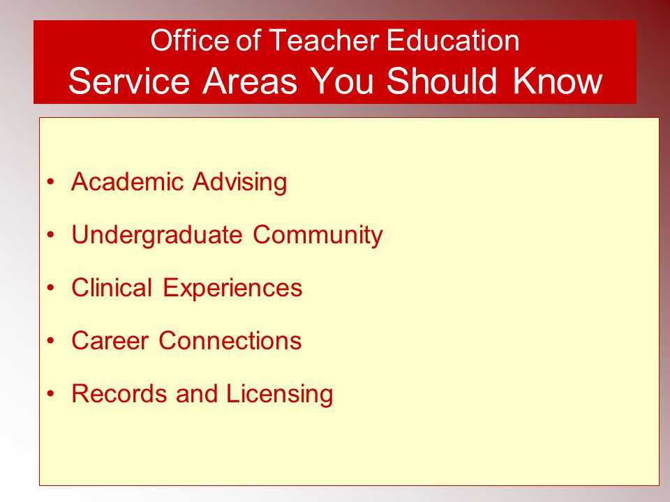 Office of Teacher Education Service Areas You Should Know Academic Advising Undergraduate Community Clinical Experiences Career Connections Records and Licensing