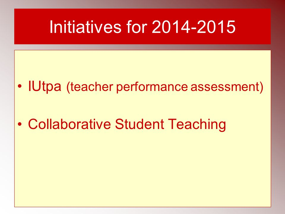 Initiatives for 2014-2015 IUtpa (teacher performance assessment) Collaborative Student Teaching