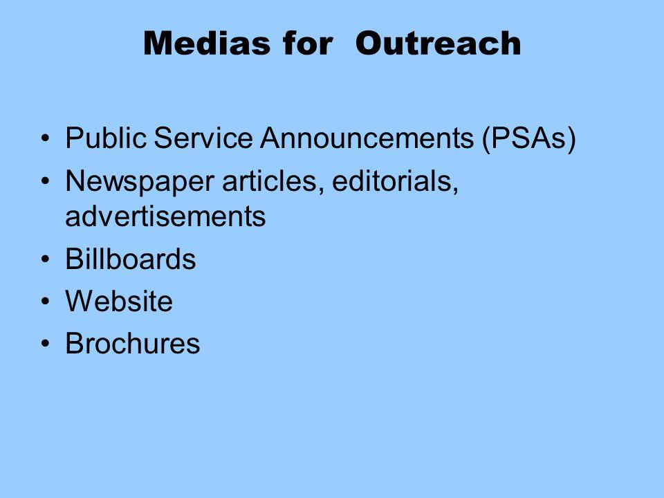 Medias for Outreach Public Service Announcements (PSAs) Newspaper articles, editorials, advertisements Billboards Website Brochures