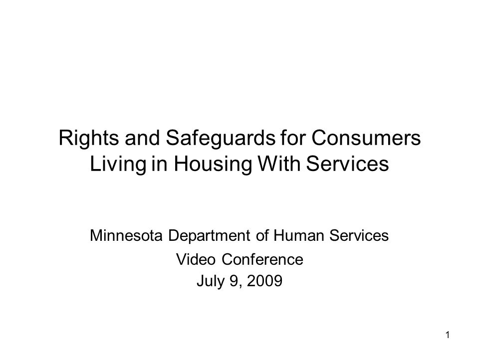 1 Rights and Safeguards for Consumers Living in Housing With Services Minnesota Department of Human Services Video Conference July 9, 2009