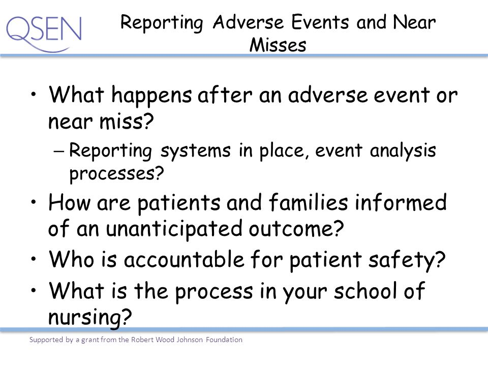 Reporting Adverse Events and Near Misses What happens after an adverse event or near miss? – Reporting systems in place, event analysis processes? How