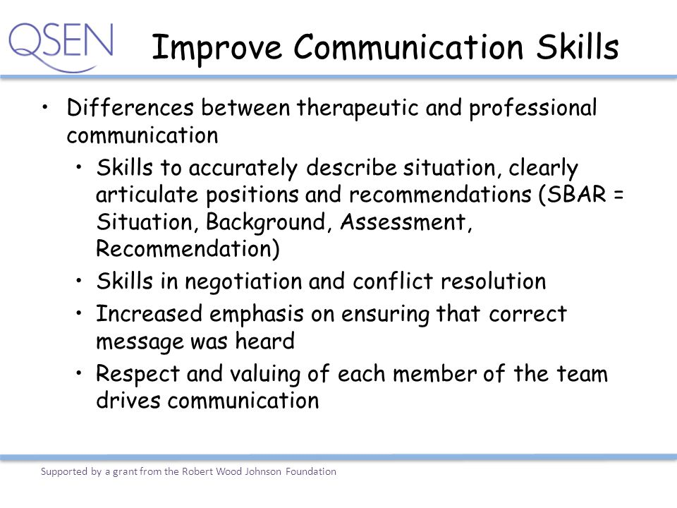 Improve Communication Skills Differences between therapeutic and professional communication Skills to accurately describe situation, clearly articulat