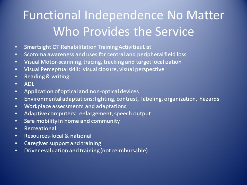Functional Independence No Matter Who Provides the Service Smartsight OT Rehabilitation Training Activities List Scotoma awareness and uses for centra