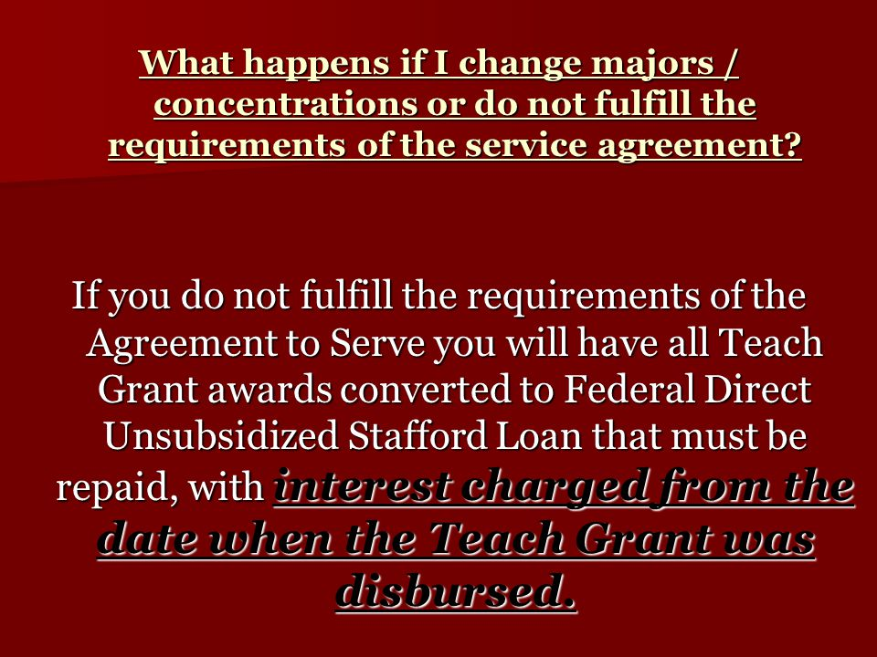 What happens if I change majors / concentrations or do not fulfill the requirements of the service agreement.