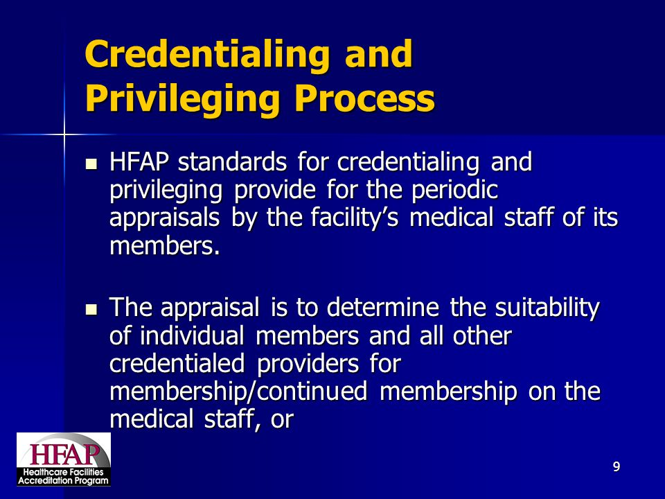 10 Credentialing and Privileging Process (cont'd) credentialing / re-credentialing (for non- member credentialed providers), and to credentialing / re-credentialing (for non- member credentialed providers), and to determine if an individual practitioner's clinical privileges should be approved, continued, discontinued, revised or otherwise changed.