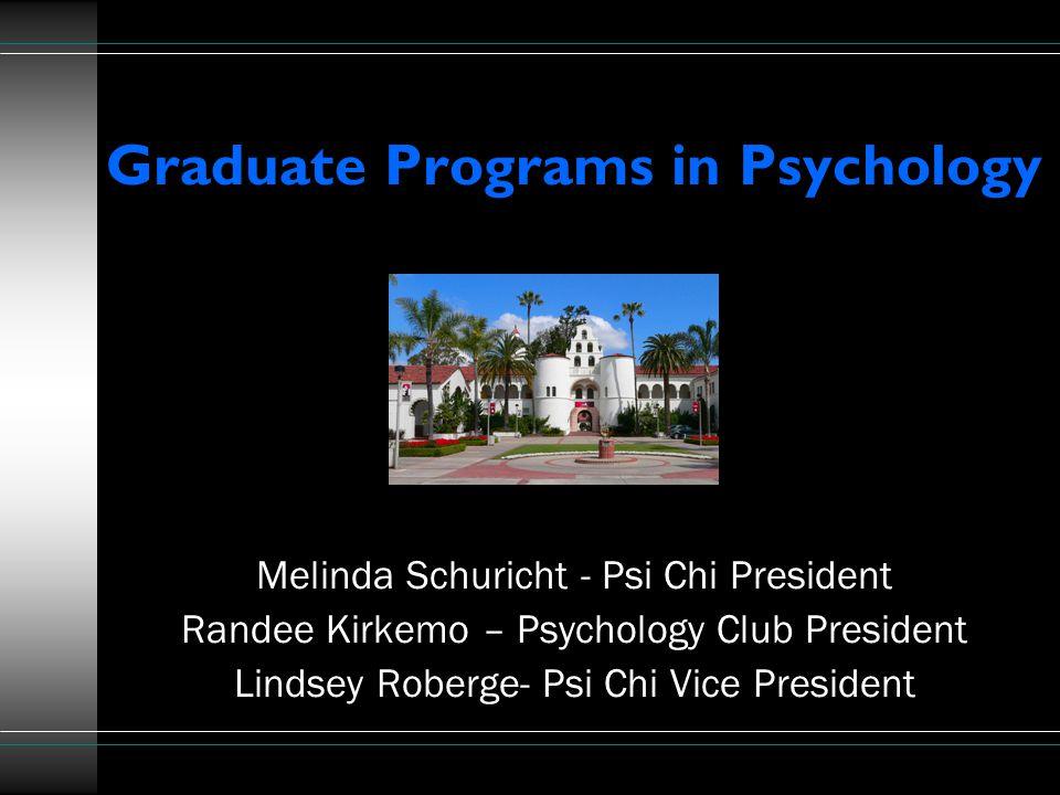 Graduate Programs in Psychology Melinda Schuricht - Psi Chi President Randee Kirkemo – Psychology Club President Lindsey Roberge- Psi Chi Vice President