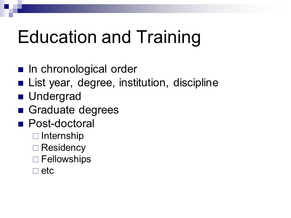 Education and Training In chronological order List year, degree, institution, discipline Undergrad Graduate degrees Post-doctoral  Internship  Resid