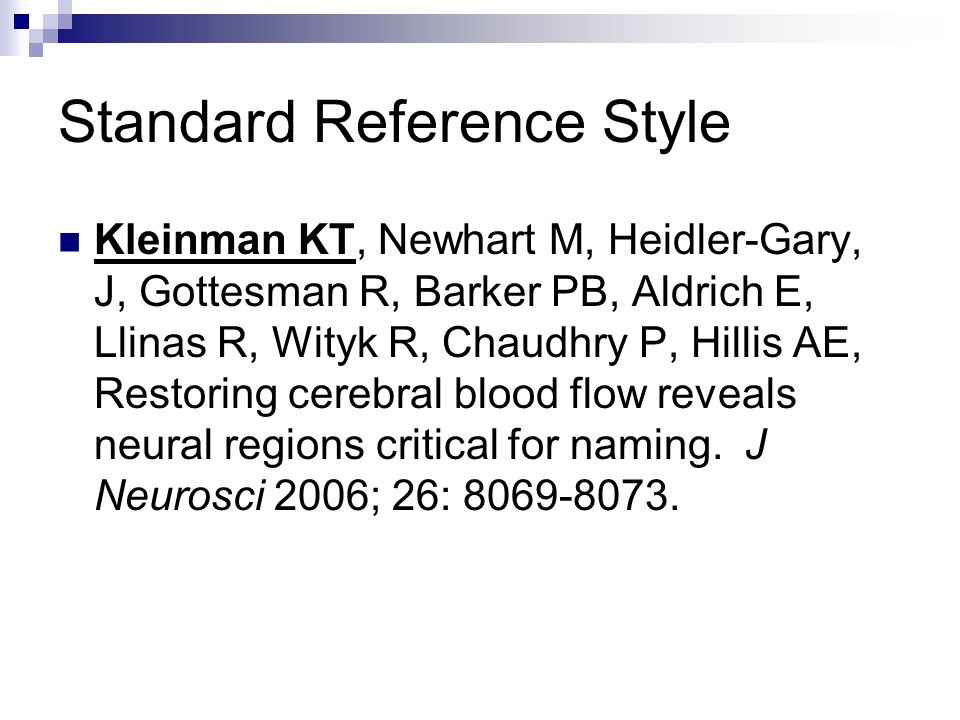 Standard Reference Style Kleinman KT, Newhart M, Heidler-Gary, J, Gottesman R, Barker PB, Aldrich E, Llinas R, Wityk R, Chaudhry P, Hillis AE, Restori