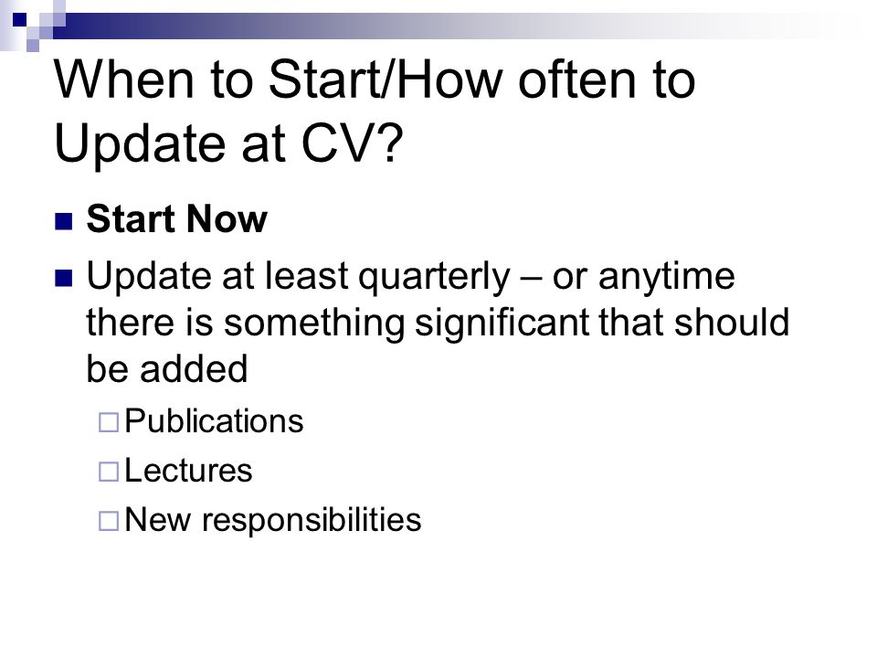 When to Start/How often to Update at CV? Start Now Update at least quarterly – or anytime there is something significant that should be added  Public