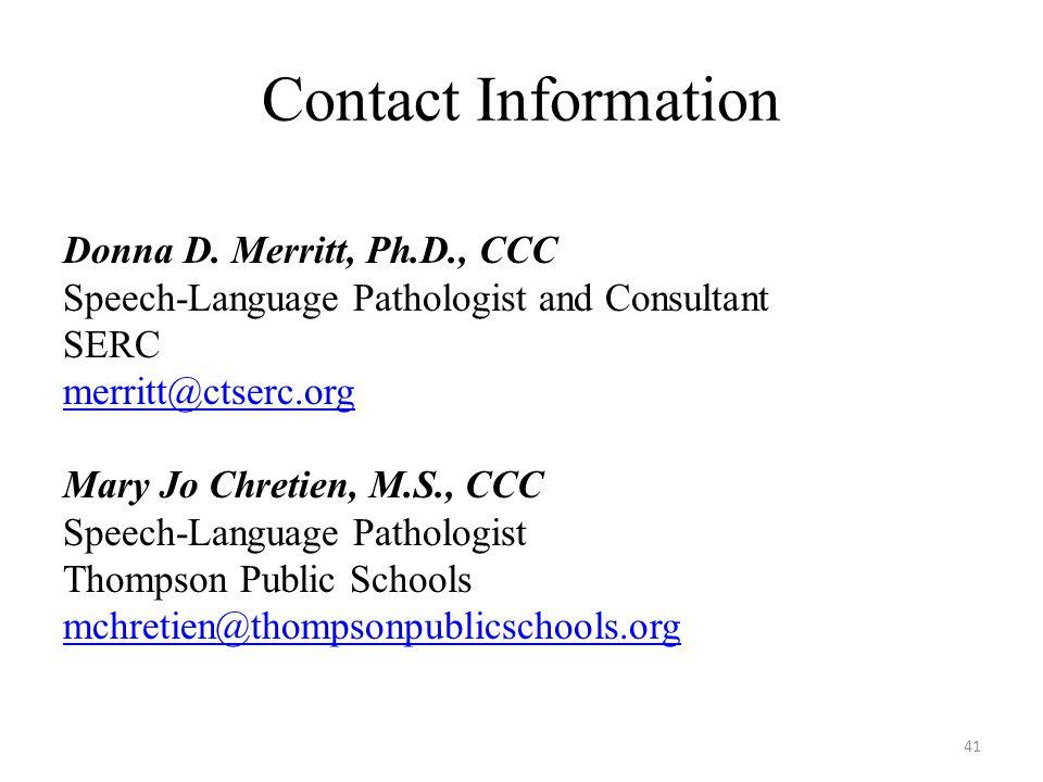 Contact Information Donna D. Merritt, Ph.D., CCC Speech-Language Pathologist and Consultant SERC merritt@ctserc.org Mary Jo Chretien, M.S., CCC Speech