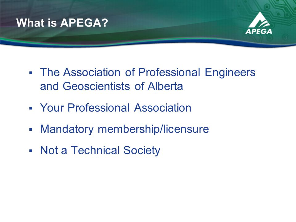  The Association of Professional Engineers and Geoscientists of Alberta  Your Professional Association  Mandatory membership/licensure  Not a Tech