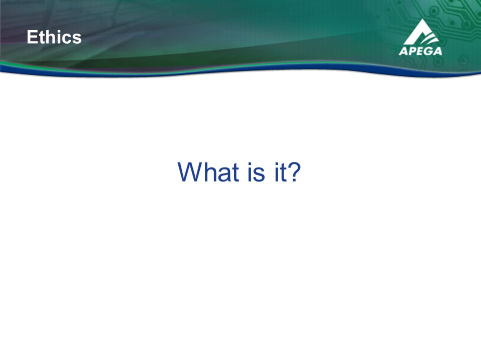 What is it? Ethics