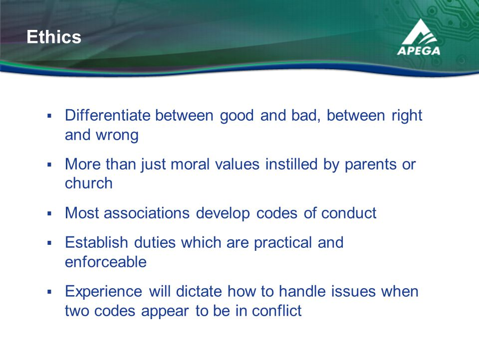 Differentiate between good and bad, between right and wrong  More than just moral values instilled by parents or church  Most associations develop