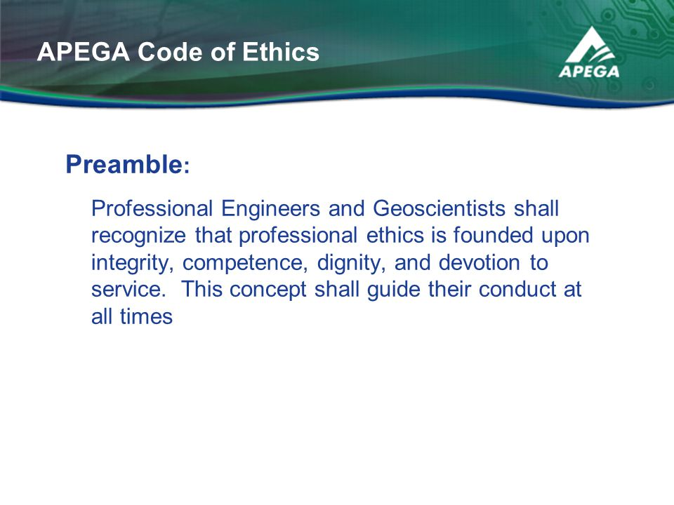 Preamble : Professional Engineers and Geoscientists shall recognize that professional ethics is founded upon integrity, competence, dignity, and devot