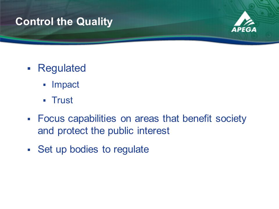  Regulated  Impact  Trust  Focus capabilities on areas that benefit society and protect the public interest  Set up bodies to regulate Control th