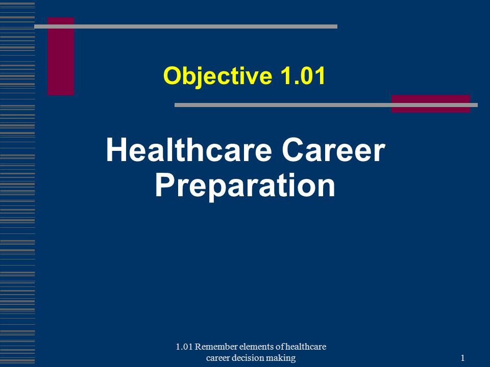 Healthcare Career Preparation Objective Remember elements of healthcare career decision making