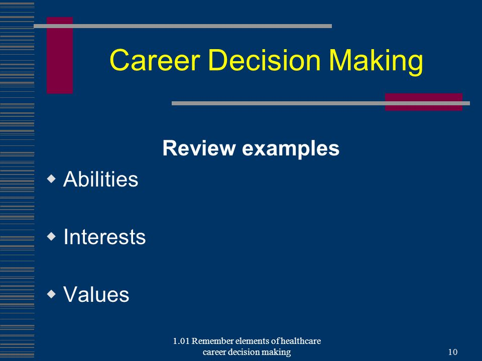 Career Decision Making Review examples  Abilities  Interests  Values 1.01 Remember elements of healthcare career decision making10