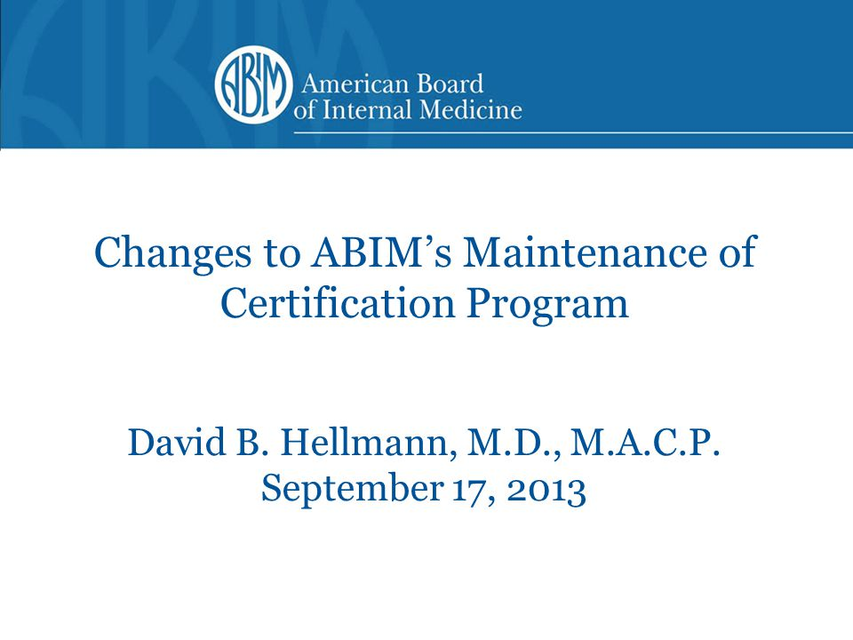 Changes to ABIM's Maintenance of Certification Program David B.