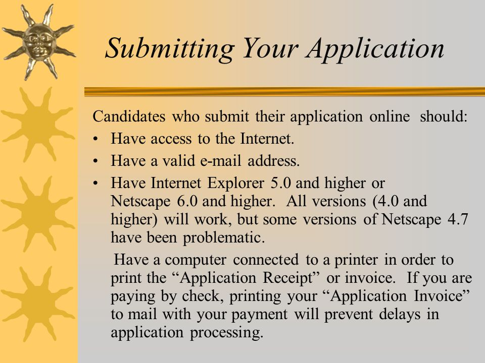 Submitting Your Application Candidates who submit their application online should: Have access to the Internet. Have a valid e-mail address. Have Inte