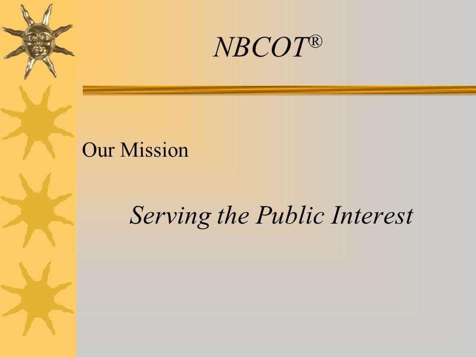 NBCOT ® Our Mission Serving the Public Interest