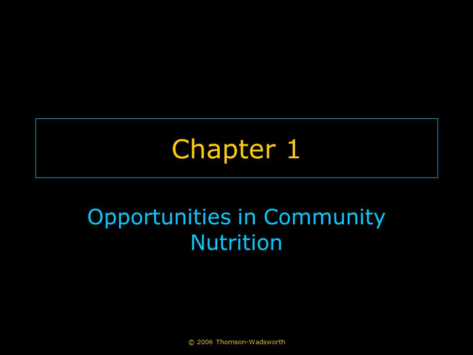 © 2006 Thomson-Wadsworth Chapter 1 Opportunities in Community Nutrition