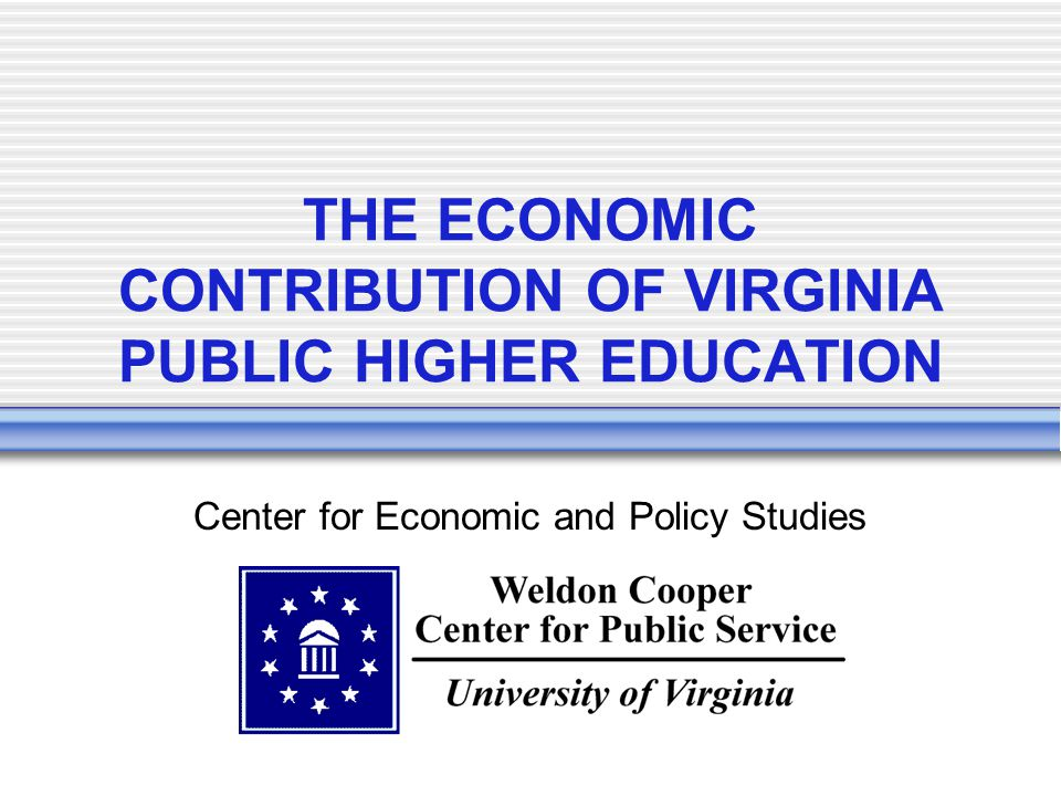 THE ECONOMIC CONTRIBUTION OF VIRGINIA PUBLIC HIGHER EDUCATION Center for Economic and Policy Studies