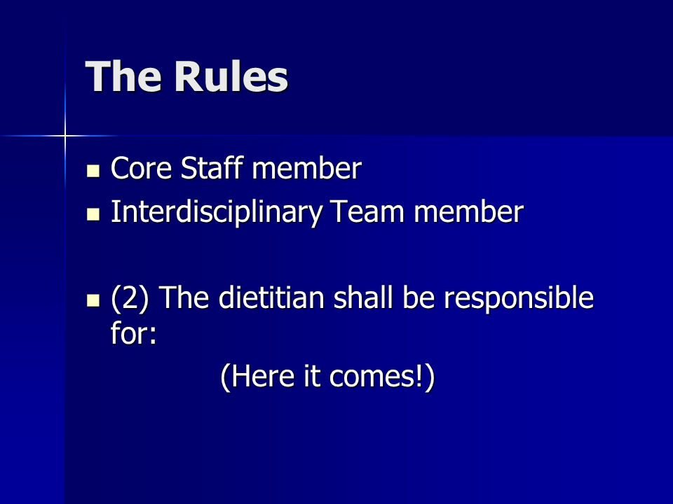 The Rules Core Staff member Core Staff member Interdisciplinary Team member Interdisciplinary Team member (2) The dietitian shall be responsible for: