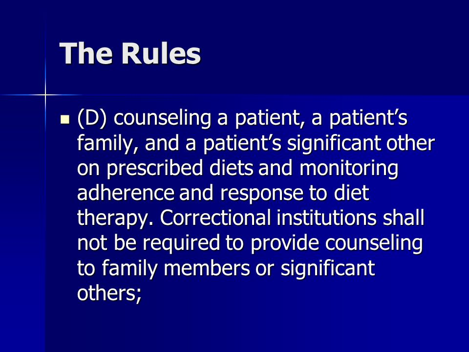 The Rules (D) counseling a patient, a patient's family, and a patient's significant other on prescribed diets and monitoring adherence and response to