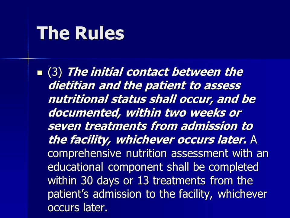 The Rules (3) The initial contact between the dietitian and the patient to assess nutritional status shall occur, and be documented, within two weeks