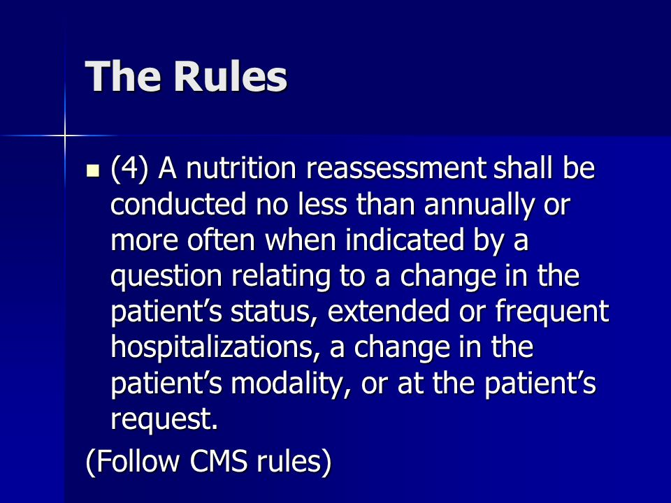 The Rules (4) A nutrition reassessment shall be conducted no less than annually or more often when indicated by a question relating to a change in the