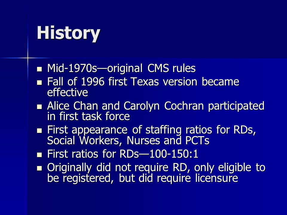 History Mid-1970s—original CMS rules Mid-1970s—original CMS rules Fall of 1996 first Texas version became effective Fall of 1996 first Texas version b