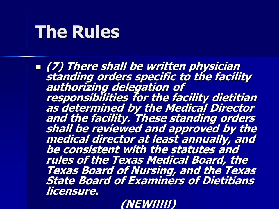 The Rules (7) There shall be written physician standing orders specific to the facility authorizing delegation of responsibilities for the facility di