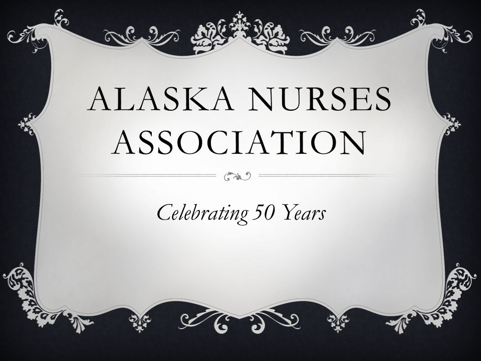 ALASKA NURSES ASSOCIATION Celebrating 50 Years